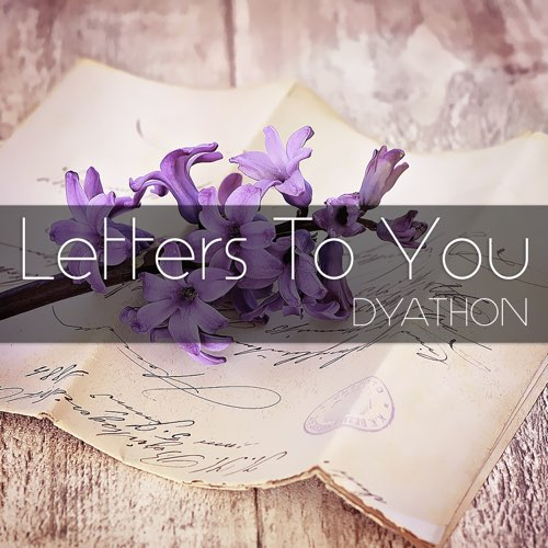 Letters To You - DYATHON